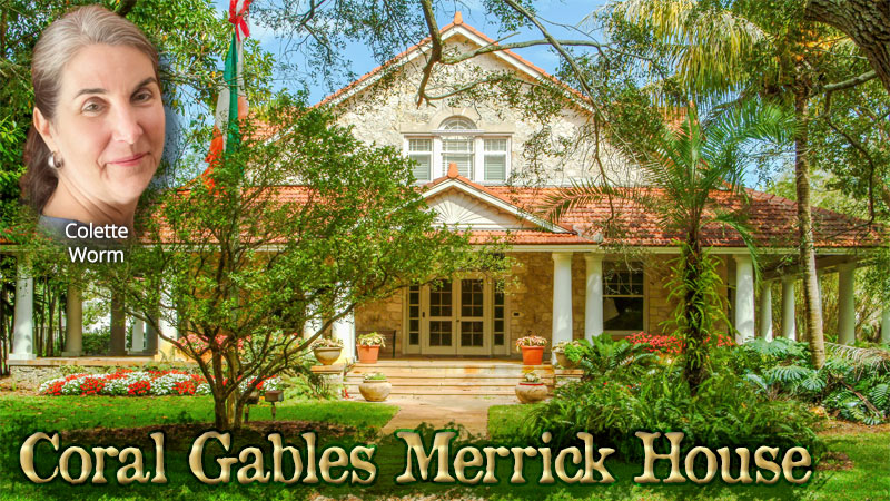 Coral Gables Merrick House with Colette Worm